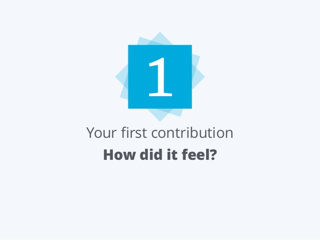 Your first contribution How did it feel? 1