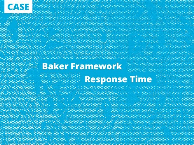 CASE Response Time Baker Framework