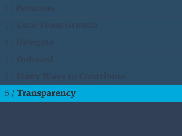 1 / Personas 2 / Core Team Growth 3 / Delegate 4 / Onboard 5 / Many Ways to Contribute 6 / Transparency