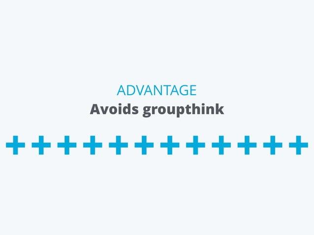 Avoids groupthink ADVANTAGE