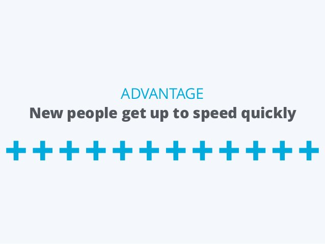 New people get up to speed quickly ADVANTAGE