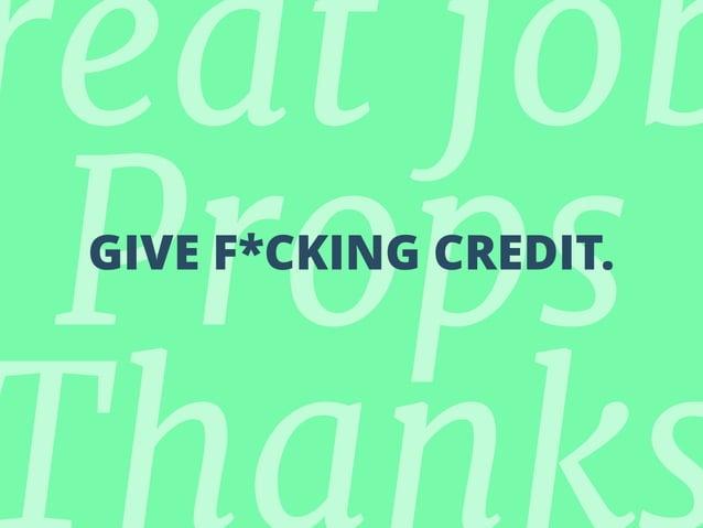 reat job PropsGIVE F*CKING CREDIT.