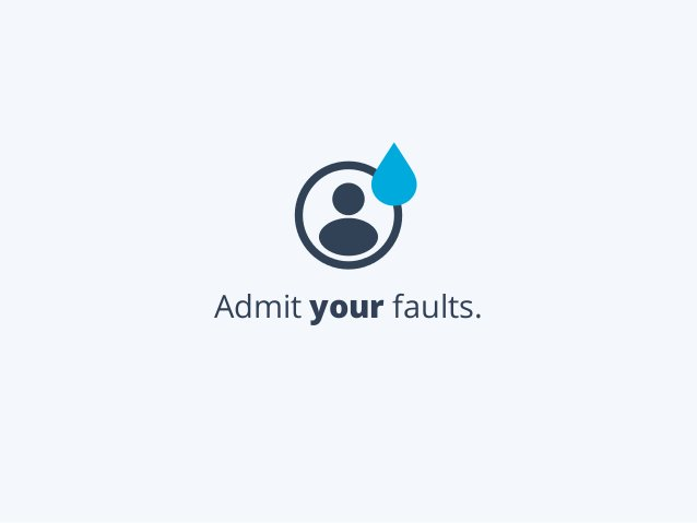 Admit your faults.