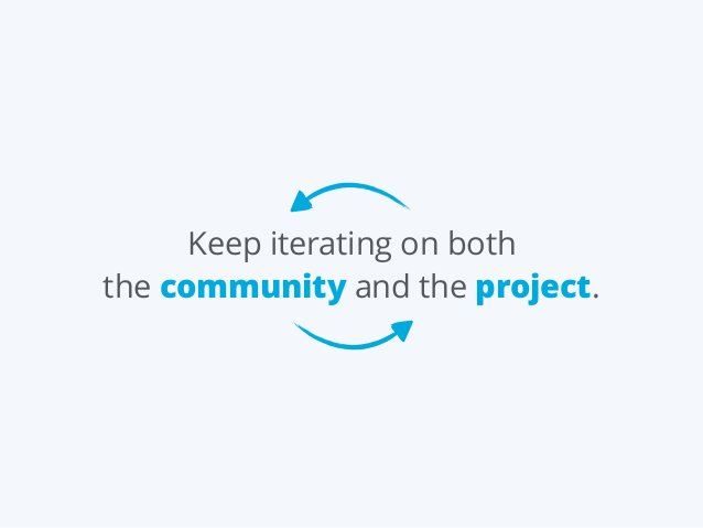 Keep iterating on both the community and the project.