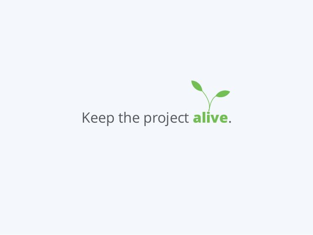 Keep the project alive.