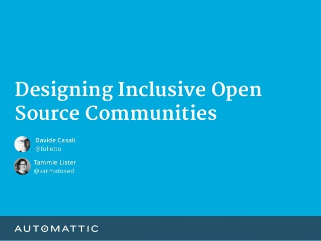 Designing Inclusive Open Source Communities Tammie Lister @karmatosed Davide Casali @folletto