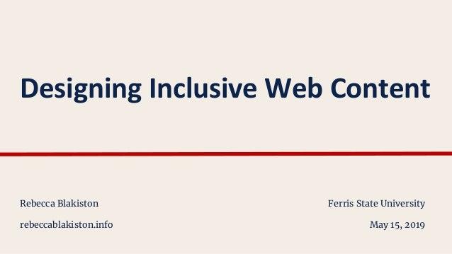 Designing Inclusive Web Content Rebecca Blakiston rebeccablakiston.info Ferris State University May 15, 2019