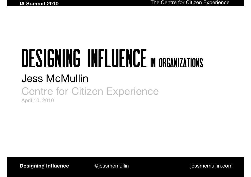 IA Summit 2010                        The Centre for Citizen Experience     Designing Influence In organizations Jess McMu...