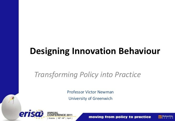 Designing Innovation Behaviour Transforming Policy into Practice Professor Victor Newman University of Greenwich