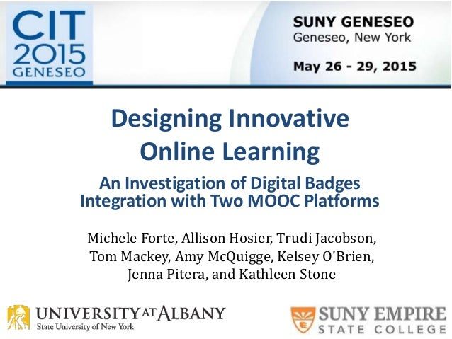 Designing Innovative Online Learning An Investigation of Digital Badges Integration with Two MOOC Platforms Michele Forte,...