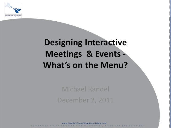 Designing InteractiveMeetings & Events -What's on the Menu?    Michael Randel   December 2, 2011                        1
