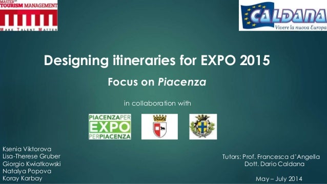 Designing itineraries for EXPO 2015 Focus on Piacenza in collaboration with Ksenia Viktorova Lisa-Therese Gruber Giorgio K...