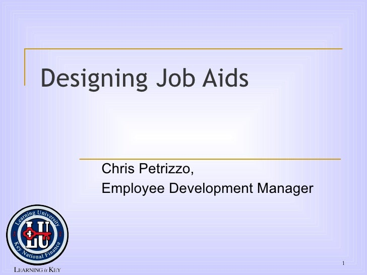 Designing Job Aids Chris Petrizzo, Employee Development Manager