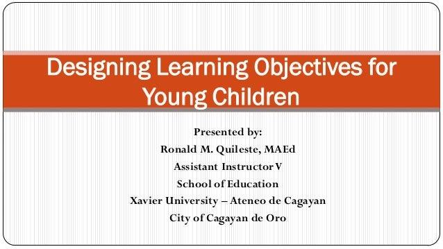 Presented by: Ronald M. Quileste, MAEd Assistant InstructorV School of Education Xavier University – Ateneo de Cagayan Cit...