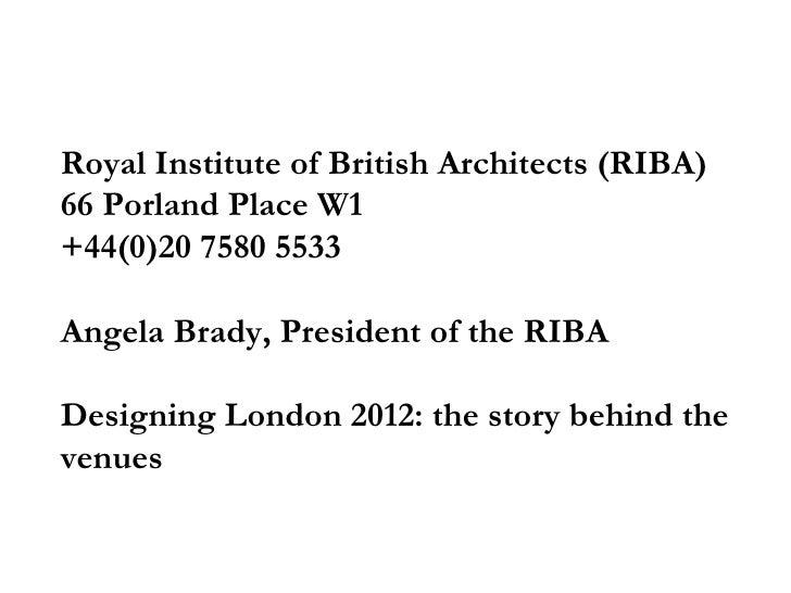 Royal Institute of British Architects (RIBA)66 Porland Place W1+44(0)20 7580 5533Angela Brady, President of the RIBADesign...