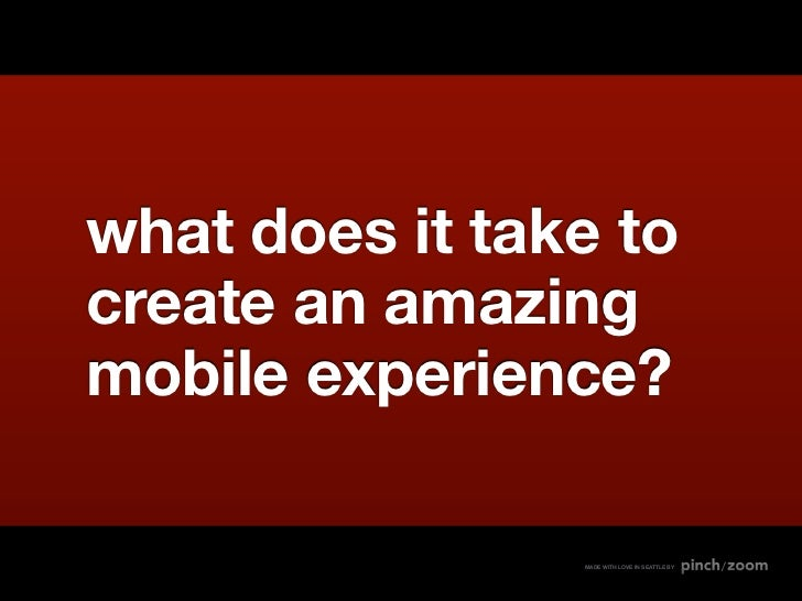 what does it take tocreate an amazingmobile experience?                MADE WITH LOVE IN SEATTLE BY