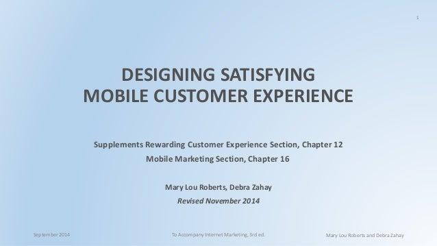 1  DESIGNING SATISFYING  MOBILE CUSTOMER EXPERIENCE  Supplements Rewarding Customer Experience Section, Chapter 12  Mobile...