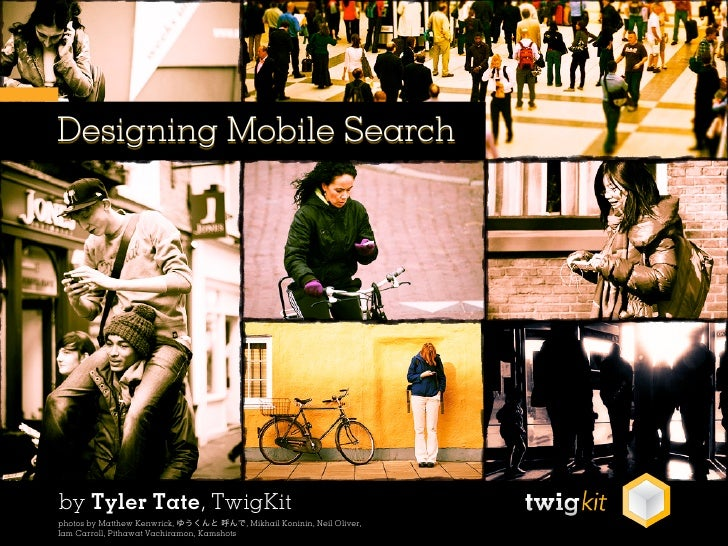 Designing Mobile Searchby Tyler Tate, TwigKitphotos by Matthew Kenwrick, ゆうくんと 呼んで, Mikhail Koninin, Neil Oliver,Iam Carro...