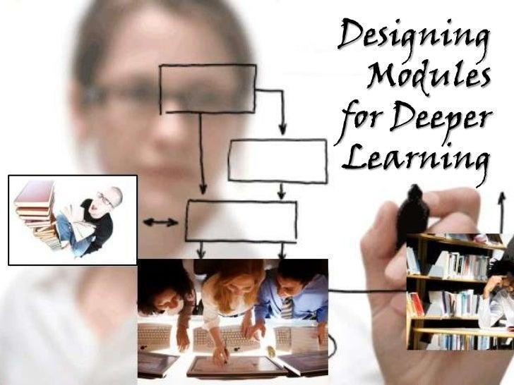 Designing  Modulesfor DeeperLearning