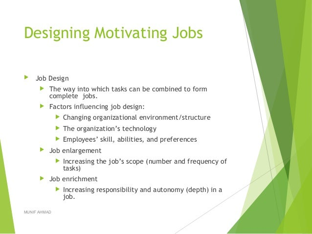 Designing Motivating Jobs  Job Design  The way into which tasks can be combined to form complete jobs.  Factors influen...
