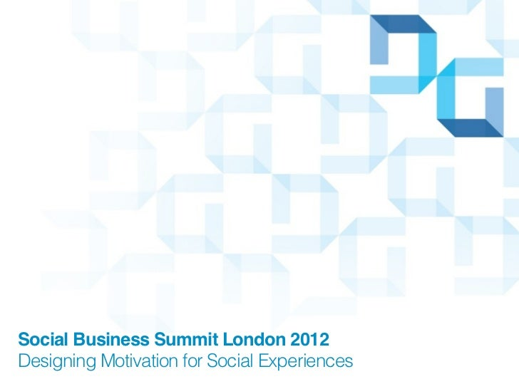 Social Business Summit London 2012Designing Motivation for Social Experiences