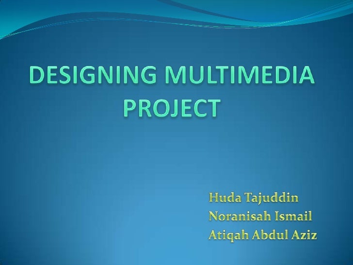 OVERVIEW   Strategies in designing multimedia project  Designing a multimedia project
