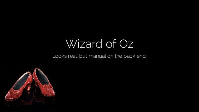 @lissijean Wizard of Oz Looks real, but manual on the back end.