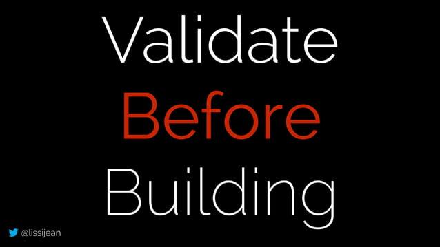@lissijean Validate Before Building