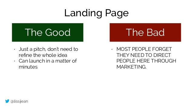 @lissijean The Good The Bad • Just a pitch, don't need to refine the whole idea • Can launch in a matter of minutes • MOST ...