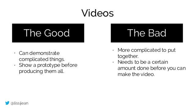 @lissijean The Good The Bad • Can demonstrate complicated things. • Show a prototype before producing them all. • More com...
