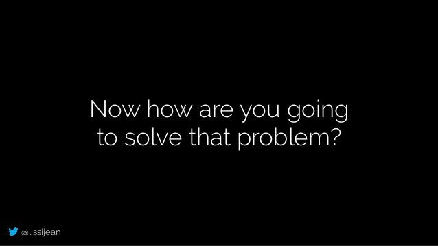 @lissijean Now how are you going to solve that problem?