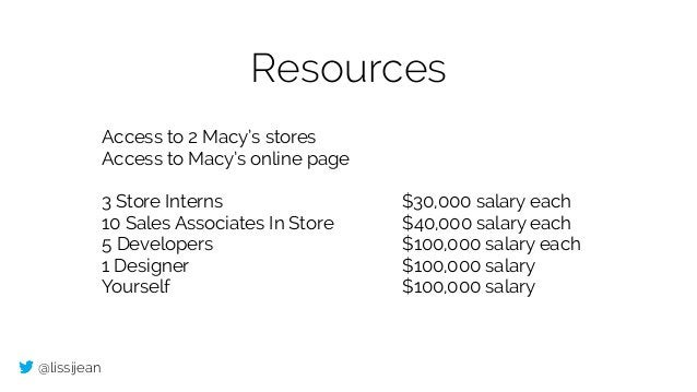 @lissijean Resources Access to 2 Macy's stores Access to Macy's online page ! 3 Store Interns $30,000 salary each 10 Sales...