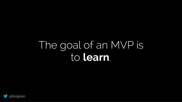 @lissijean The goal of an MVP is to learn.