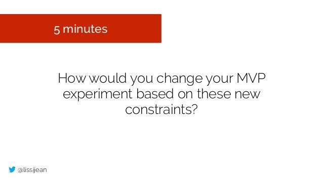 @lissijean How would you change your MVP experiment based on these new constraints? 5 minutes