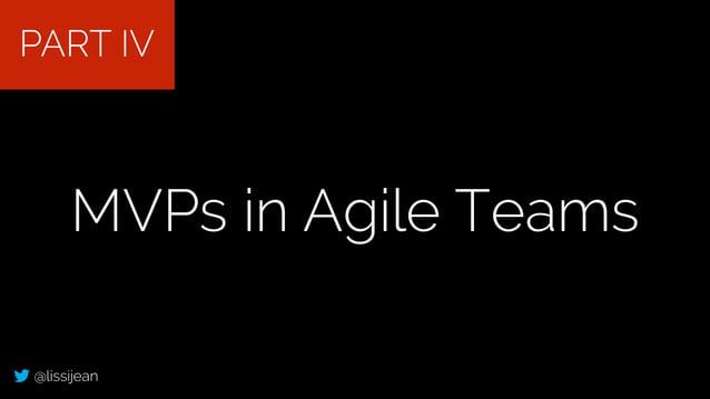 @lissijean MVPs in Agile Teams PART IV