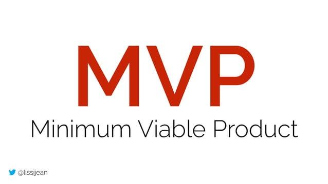 @lissijean MVPMinimum Viable Product
