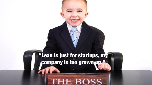"""@lissijean """"Lean is just for startups, my company is too grown up."""""""