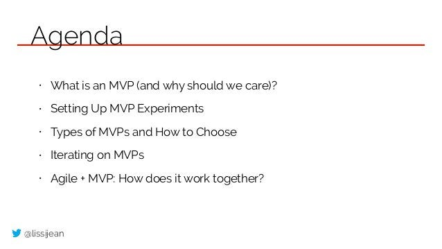 @lissijean • What is an MVP (and why should we care)? • Setting Up MVP Experiments • Types of MVPs and How to Choose • Ite...