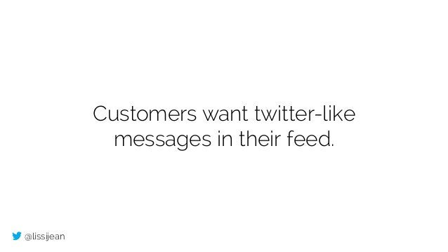 @lissijean Customers want twitter-like messages in their feed.