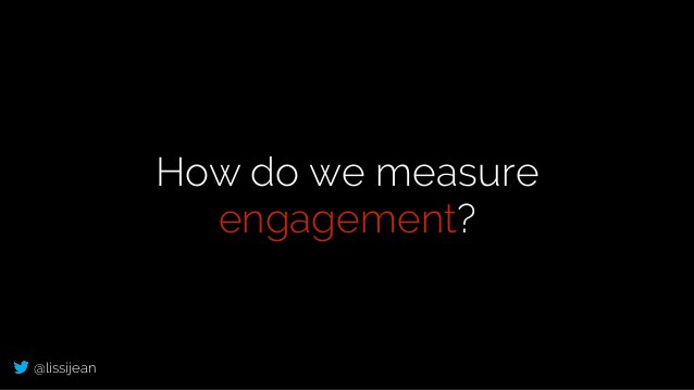 @lissijean How do we measure engagement?