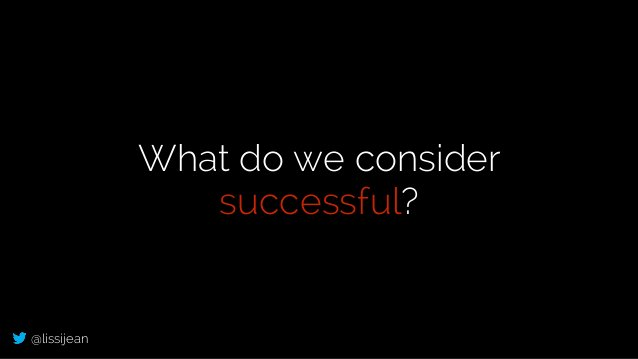 @lissijean What do we consider successful?
