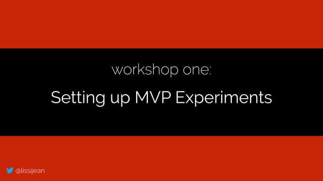 @lissijean workshop one: Setting up MVP Experiments