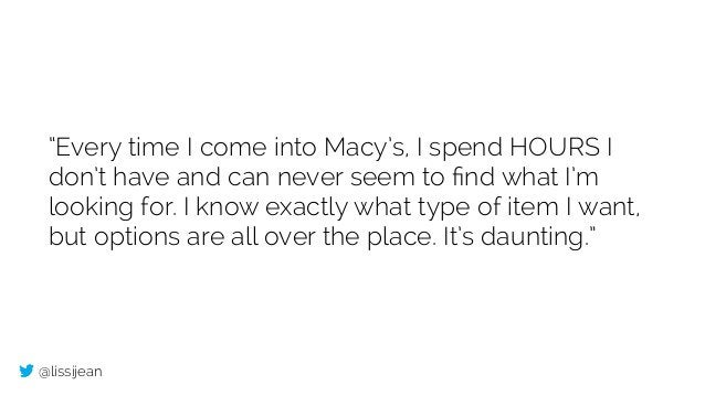 """@lissijean """"Every time I come into Macy's, I spend HOURS I don't have and can never seem to find what I'm looking for. I kn..."""