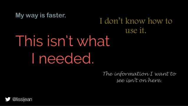 My way is faster. This isn't what I needed. I don't know how to use it. The information I want to see isn't on here. @liss...