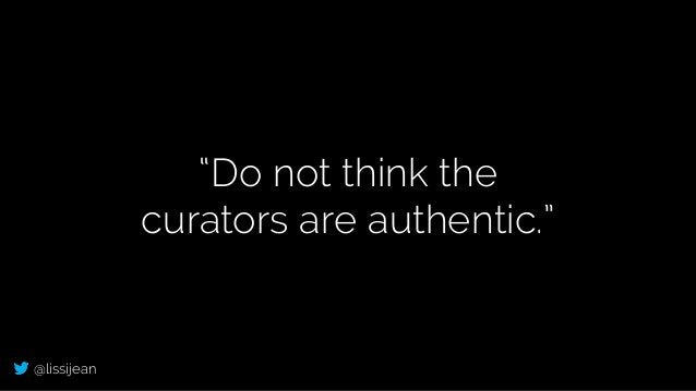 """@lissijean """"Do not think the curators are authentic."""""""