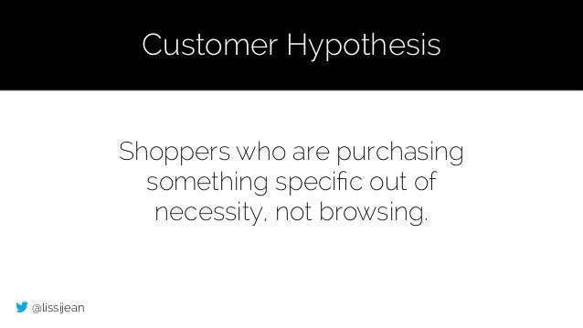@lissijean Shoppers who are purchasing something specific out of necessity, not browsing. Customer Hypothesis