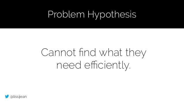 @lissijean Cannot find what they need efficiently. Problem Hypothesis