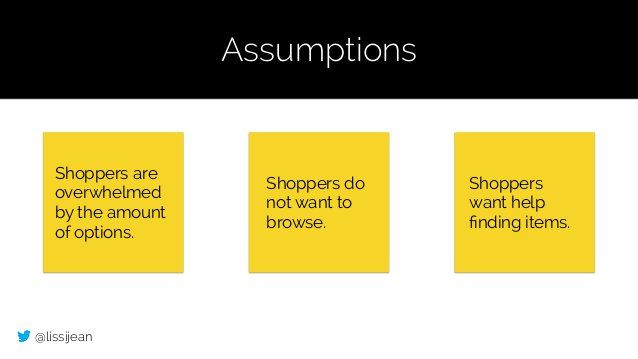 @lissijean Assumptions Shoppers are overwhelmed by the amount of options. Shoppers do not want to browse. Shoppers want he...