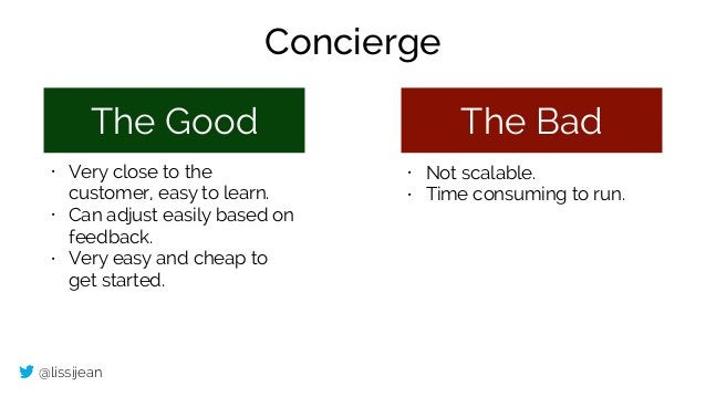 @lissijean The Good The Bad • Very close to the customer, easy to learn. • Can adjust easily based on feedback. • Very eas...