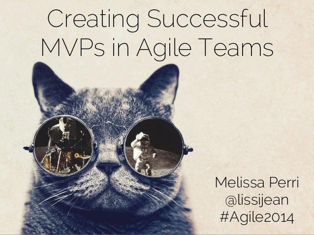 Creating Successful MVPs in Agile Teams Melissa Perri @lissijean #Agile2014